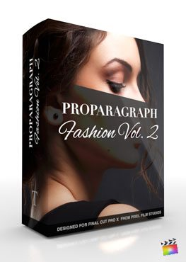 Final Cut Pro X Plugin ProParagraph Fashion Volume 2 from Pixel Film Studios